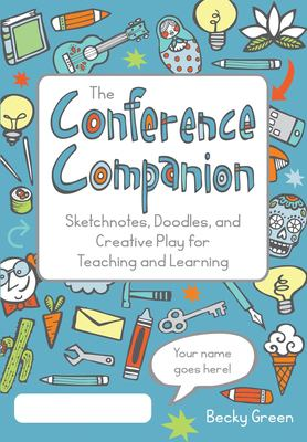 The Conference Companion: Sketchnotes, Doodles, and Creative Play for Teaching and Learning