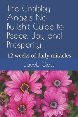 The Crabby Angels No Bullshit Guide to Peace, Joy and Prosperity: 12 weeks of daily miracles