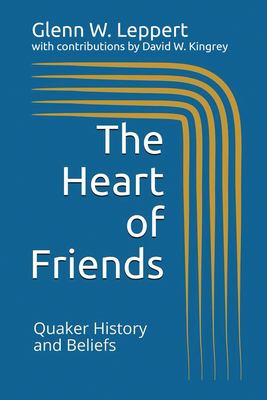 The Heart of Friends: Quaker History and Beliefs