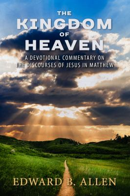 The Kingdom of Heaven: A Devotional Commentary on the Discourses of Jesus in Matthew
