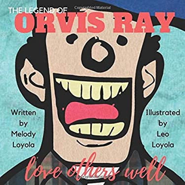 The Legend of Orvis Ray: love others well