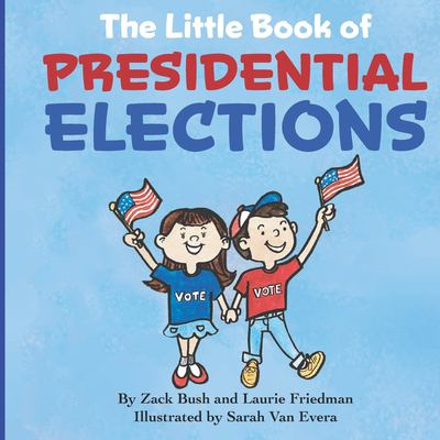 The Little Book of Presidential Elections: (Children's Book about the Importance of Voting, How Elections Work, Democracy, Making Good Choices, Kids A
