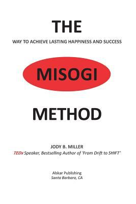 The MISOGI Method: THE Way To Achieve Lasting Happiness and Success
