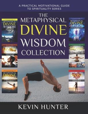 The Metaphysical Divine Wisdom Collection: A Practical Motivational Guide to Spirituality
