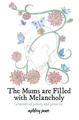 The Mums are Filled with Melancholy: a breath of poetry and prose