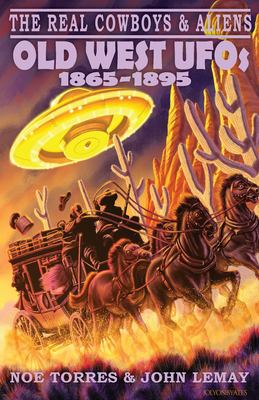 The Real Cowboys & Aliens: Old West UFOs (1865-1895)