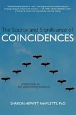 The Source and Significance of Coincidences: A Hard Look at the Astonishing Evidence