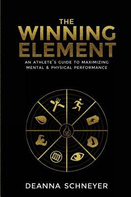 The Winning Element: An Athlete's Guide to Maximizing Mental & Physical Performa