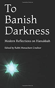 To Banish Darkness: Modern Reflections on Hanukkah
