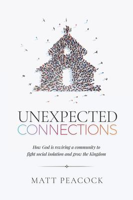 Unexpected Connections: How God is Rewiring a Community to Fight Social Isolation and Grow the Kingdom