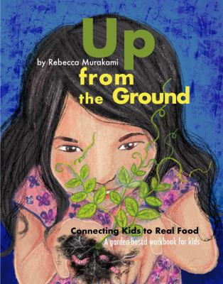 Up from the Ground: Connecting Kids to Real Food, a garden-based workbook for kids