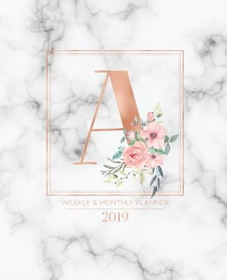 Weekly & Monthly Planner 2019: Rose Gold Monogram Letter A Marble with Pink Flowers (7.5 x 9.25) Vertical at a glance Personalized Planner for Women M