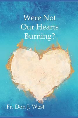 Were Not Our Hearts Burning?: Reflections on Luke's Gospel