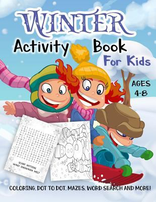 Winter Activity Book for Kids Ages 4-8: A Fun Kid Workbook Game For Learning, Holiday Coloring, Dot to Dot, Mazes, Word Search and More!