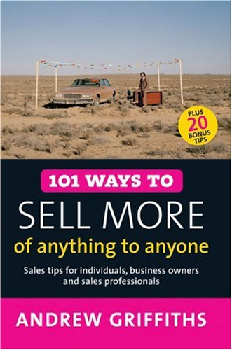 101 Ways to Sell More of Anything to Anyone: Sales Tips for Individuals, Business Owners and Sales Professionals 9781741147889