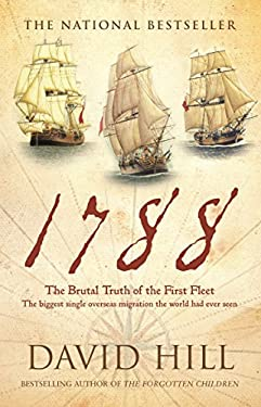 1788: The Brutal Truth of the First Fleet: The Biggest Single Overseas Migration the World Had Ever Seen