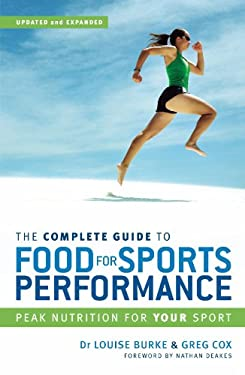 The Complete Guide to Food for Sports Performance: A Guide to Peak Nutrition for Your Sport 9781741143904