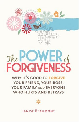 The Power of Forgiveness: Why It's Good to Forgive Your Friend, Your Boss, Your Family and Everyone Who Hurts and Betrays 9781741757675