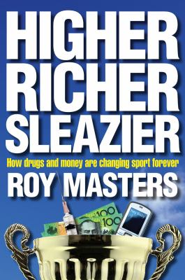 Higher Richer Sleazier: How Drugs and Money Are Changing Sport Forever 9781741759174