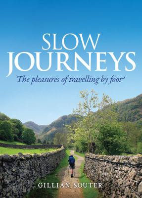 Slow Journeys: The Pleasures of Travelling by Foot 9781741759655