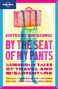 By the Seat of My Pants: Humorous Tales of Travel and Misadventure 9781741795240