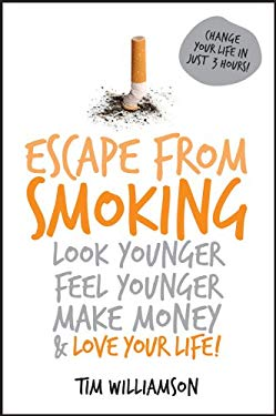Escape from Smoking: Look Younger, Feel Younger, Make Money and Love Your Life! 9781742169934