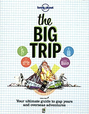 Lonely Planet the Big Trip: Your Ultimate Guide to Gap Years and Overseas Adventures 9781742201924