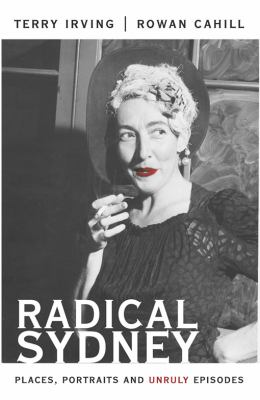 Radical Sydney: Places, Portraits and Unruly Episodes 9781742230931