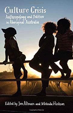 Culture Crisis: Anthropology and Politics in Aboriginal Australia 9781742232256