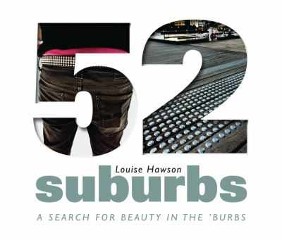52 Suburbs: A Search for Beauty in the 'Burbs 9781742232393
