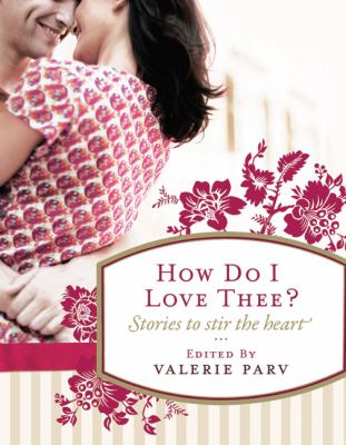 How Do I Love Thee?: Stories to Stir the Heart 9781742370804