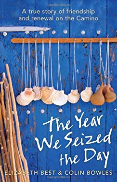 The Year We Seized the Day: A True Story of Friendship and Renewal on the Camino 9781742372952