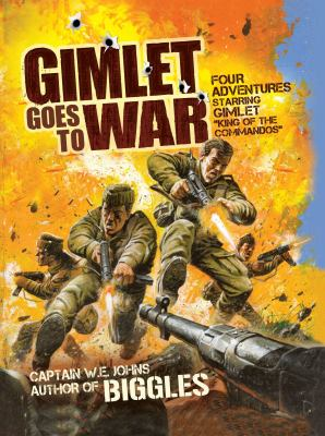 """Gimlet Goes to War : Four Adventures Starring Gimlet """"King of the Commandos"""""""