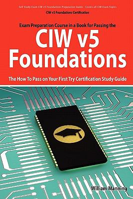 CIW V5 Foundations: 11d0-510 Exam Certification Exam Preparation Course in a Book for Passing the CIW V5 Foundations Exam - The How to Pas 9781742443546