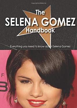 The Selena Gomez Handbook - Everything You Need to Know about Selena Gomez 9781742448237