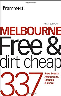 Frommer's Melbourne Free and Dirt Cheap: 320 Free Events, Attractions and More 9781742468617