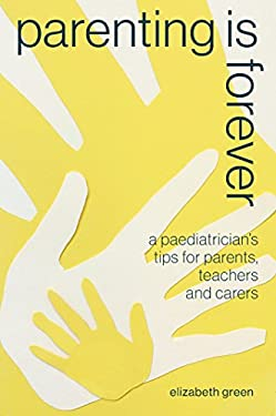 Parenting is Forever: A paediatrician's tips for parents, teachers and carers