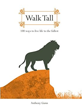 Walk Tall: 100 Ways to Live Life to the Fullest 9781742701844