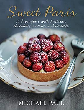 Sweet Paris: A Love Affair with Parisian Chocolate, Pastries and Desserts 9781742701868