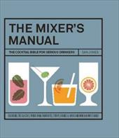 The Mixers Manual: The Cocktail Bible for Serious Drinkers 22424871