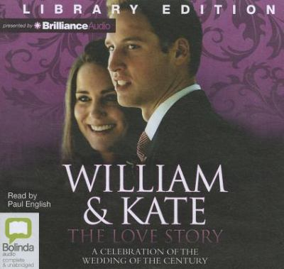 William & Kate: The Love Story: A Celebration of the Wedding of the Century 9781742854953