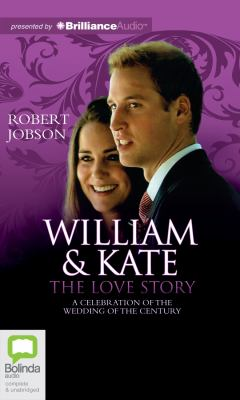 William & Kate: The Love Story: A Celebration of the Wedding of the Century 9781743103012