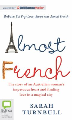 Almost French: The Story of an Australian Woman's Impetuous Heart and Finding Love in a Magical City 9781743105832