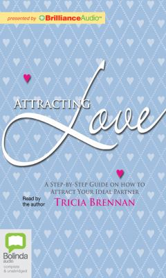Attracting Love: A Step-By-Step Guide on How to Attract Your Ideal Partner 9781743109199
