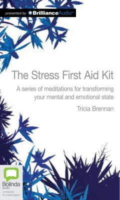 The Stress First Aid Kit: A Series of Meditations for Transforming Your Mental and Emotional State 9781743109229