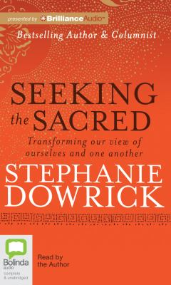 Seeking the Sacred: Transforming Our View of Ourselves and One Another 9781743114926