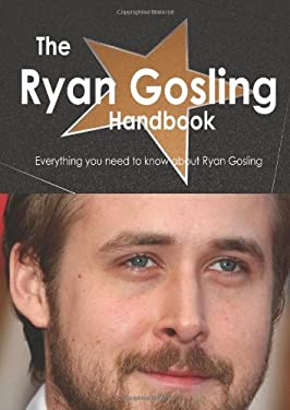 The Ryan Gosling Handbook - Everything You Need to Know about Ryan Gosling 9781743332580