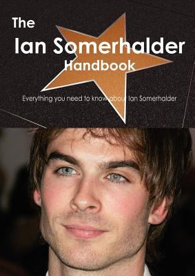 The Ian Somerhalder Handbook - Everything You Need to Know about Ian Somerhalder 9781743381328