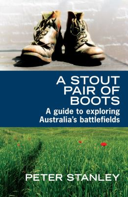 A Stout Pair of Boots: A Guide to Exploring Australia's Battlefields 9781741756654