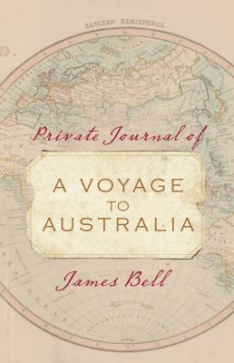 A Voyage to Australia: Private Journal of James Bell 9781742377957